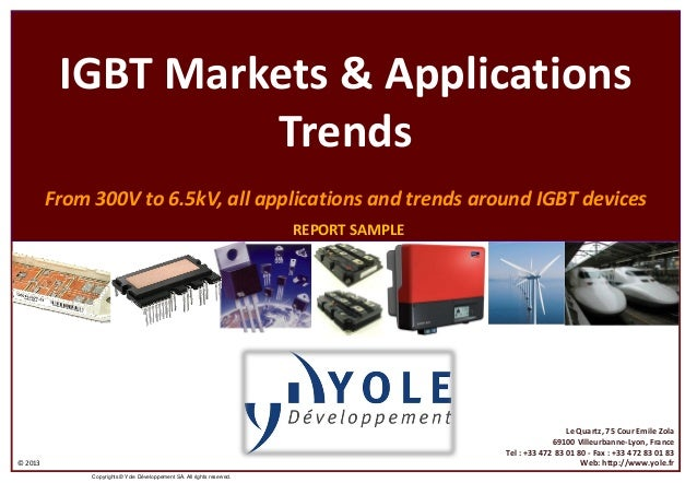 © 2013Copyrights © Yole Développement SA. All rights reserved.IGBT Markets & ApplicationsTrendsFrom 300V to 6.5kV, all app...