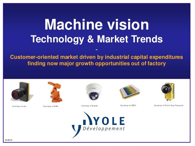 © 2013 Machine vision Technology & Market Trends - Customer-oriented market driven by industrial capital expenditures find...