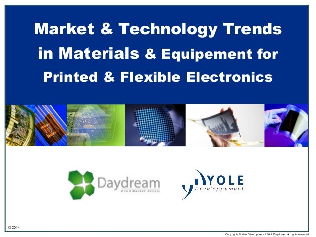 Market & Technology Trends in Materials & Equipement for Printed & Flexible Electronics  © 2014 Copyrights © Yole Développ...