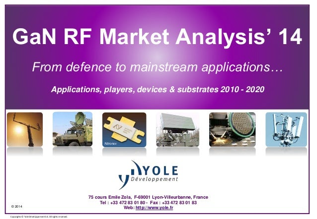 © 2014 Copyrights © Yole Développement SA. All rights reserved. GaN RF Market Analysis' 14 From defence to mainstream appl...