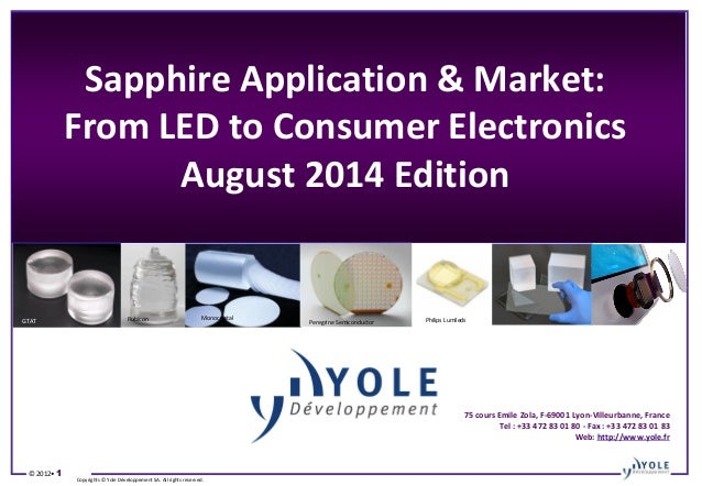 © 2012• 1 Copyrights © Yole Développement SA. All rights reserved. Sapphire Application & Market: From LED to Consumer Ele...
