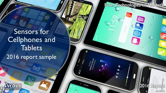 March © 2016 From Technologies to Markets 2016 Report Sensors for Cellphones and Tablets 2016 report sample