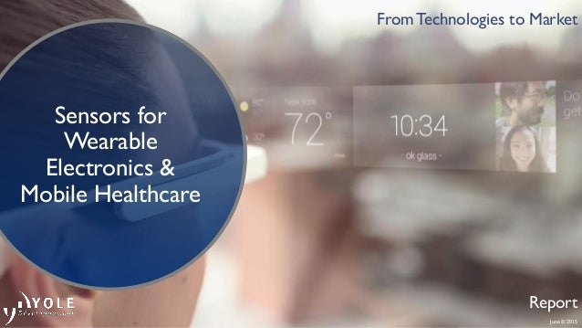 June © 2015 From Technologies to Market Report Sensors for Wearable Electronics & Mobile Healthcare