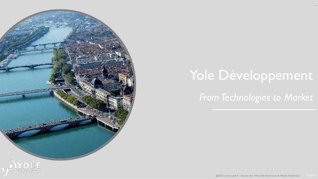 © 2015 Yole Développement FromTechnologies to Market @2015   www.yole.fr   Sensors for Wearable Electronics  Mobile Health...