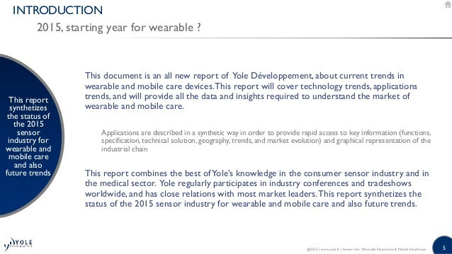 5 INTRODUCTION 2015, starting year for wearable ? This report synthetizes the status of the 2015 sensor industry for weara...
