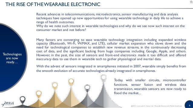 6 THE RISE OF THE WEARABLE ELECTRONIC Technologies are now ready… @2015   www.yole.fr   Sensors for Wearable Electronics &...