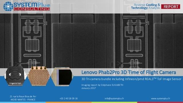 ©2017 System Plus Consulting | Lenovo Phab2Pro 3D Time of Flight Camera 1 21 rue la Noue Bras de Fer 44200 NANTES - FRANCE...