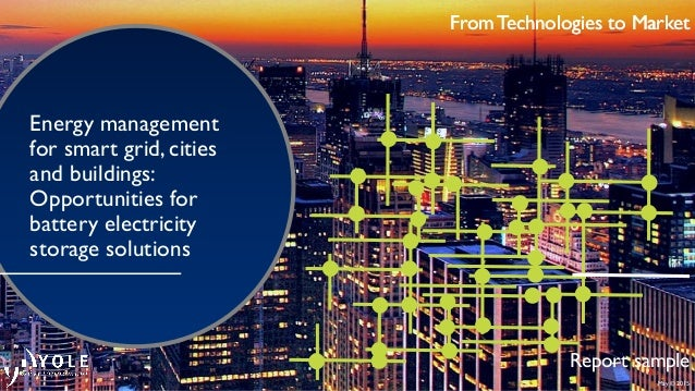 May © 2015 From Technologies to Market Energy management for smart grid, cities and buildings: Opportunities for battery e...