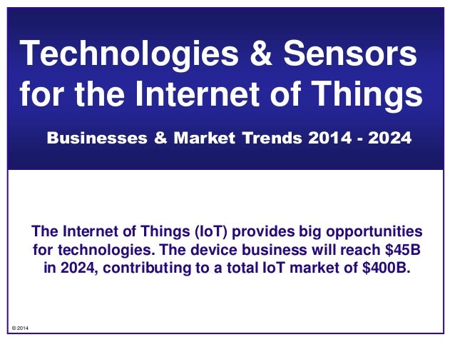 © 2014 The Internet of Things (IoT) provides big opportunities for technologies. The device business will reach $45B in 20...