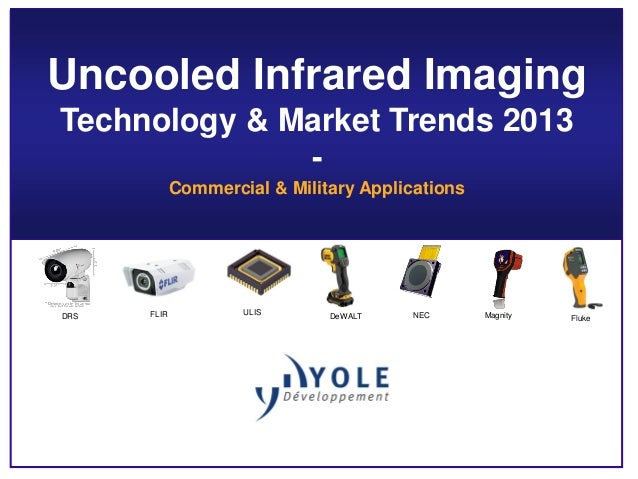 Uncooled Infrared Imaging Technology & Market Trends 2013 - Commercial & Military Applications DRS FLIR DeWALT MagnityULIS...