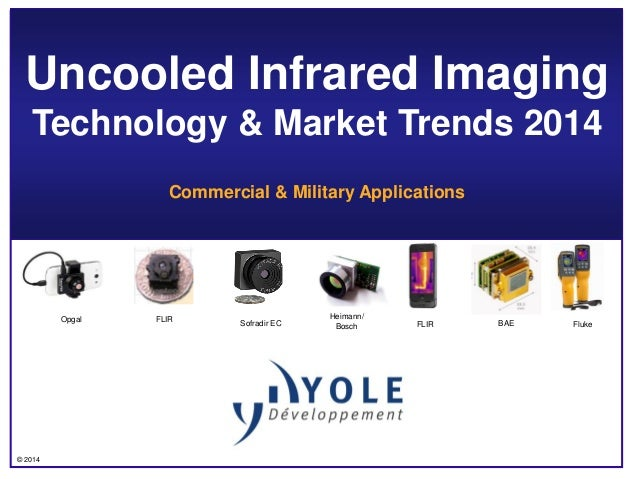 © 2014 Uncooled Infrared Imaging Technology & Market Trends 2014 Commercial & Military Applications Opgal FLIR Heimann/ Bo...