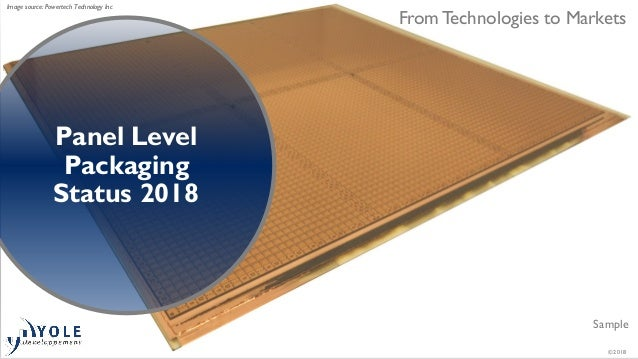 © 2018 From Technologies to Markets Sample Panel Level Packaging Status 2018 Image source: Powertech Technology Inc