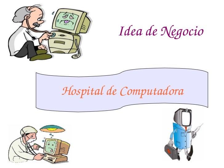 Idea de Negocio Hospital de Computadora