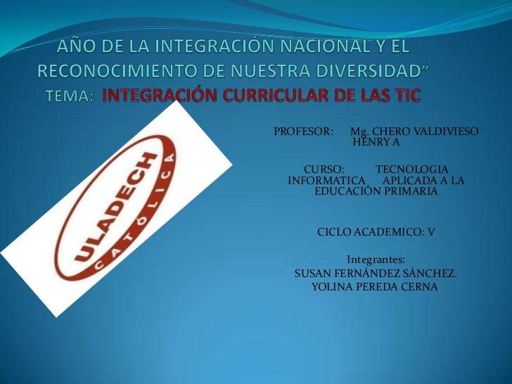 PROFESOR:   Mg. CHERO VALDIVIESO            HENRY A     CURSO:   TECNOLOGIA  INFORMATICA APLICADA A LA      EDUCACIÓN PRIM...