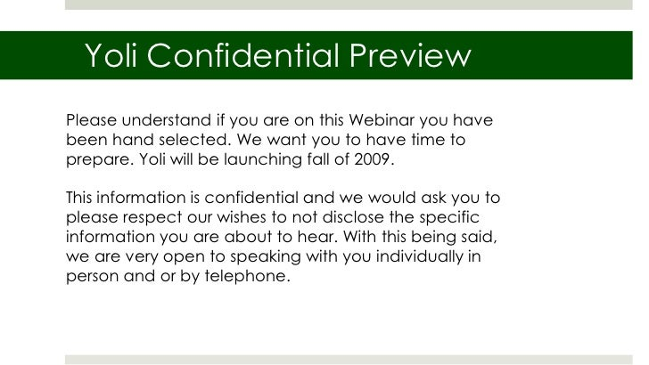 Yoli Confidential Preview Please understand if you are on this Webinar you have been hand selected. We want you to have ti...