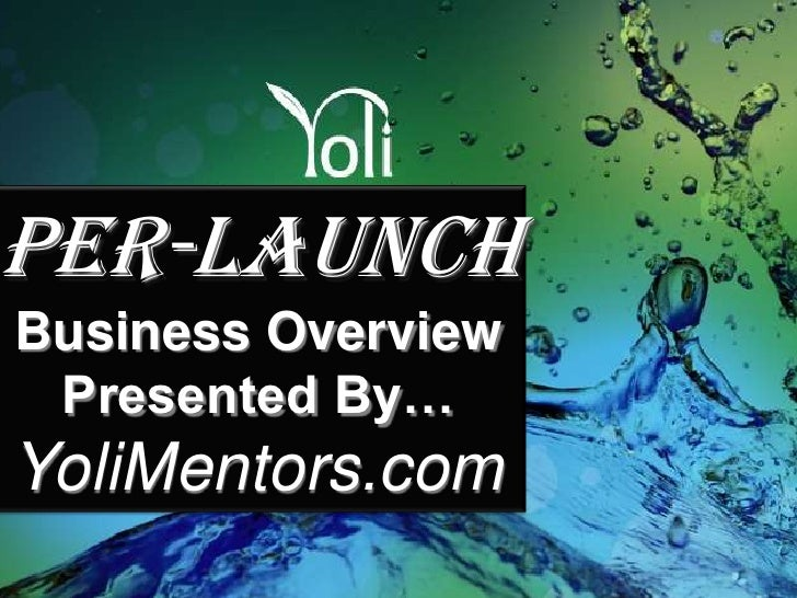 Per-Launch<br />Business Overview<br />Presented By…<br />YoliMentors.com<br />