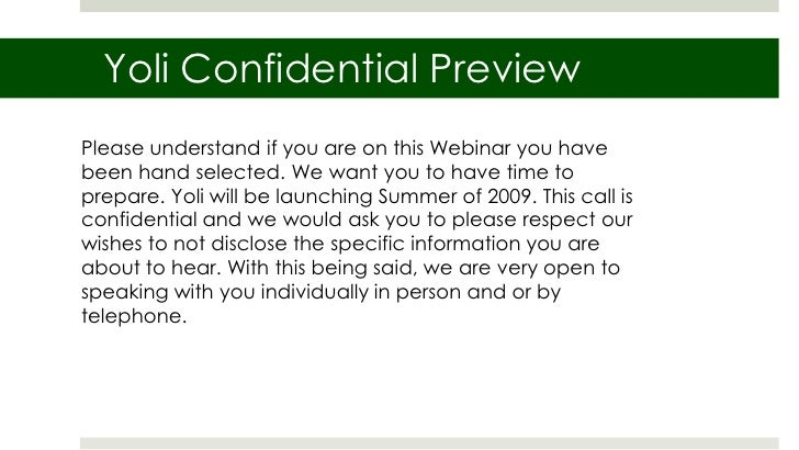 Yoli Confidential Preview<br />Please understand if you are on this Webinar you have been hand selected. We want you to ha...
