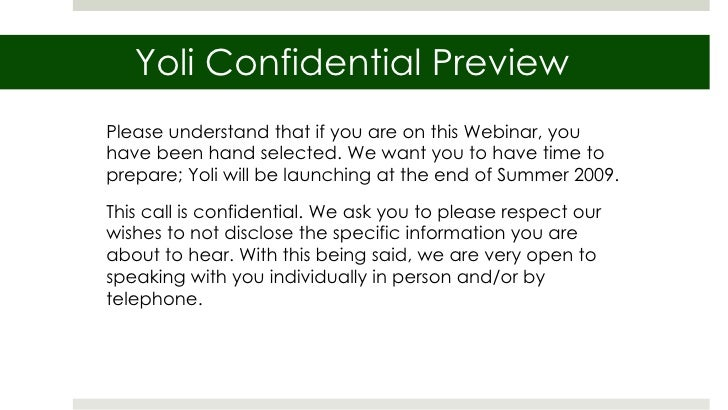Yoli Confidential Preview Please understand that if you are on this Webinar, you have been hand selected. We want you to h...