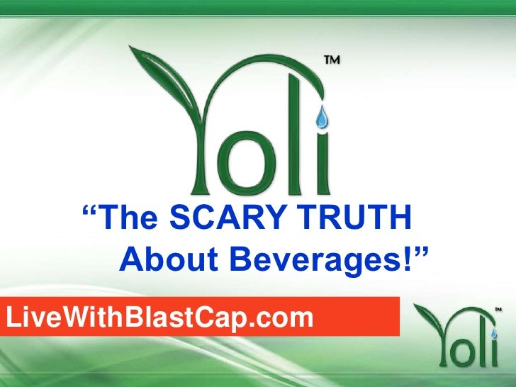"""""""The SCARY TRUTH       About Beverages!""""<br />LiveWithBlastCap.com<br />"""