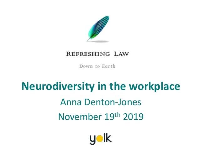 Neurodiversity in the workplace Anna Denton-Jones November 19th 2019
