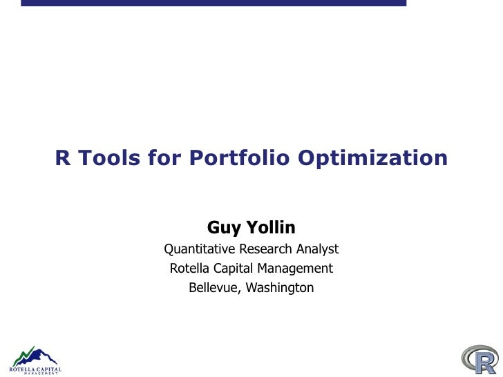 R Tools for Portfolio Optimization Guy Yollin Quantitative Research Analyst Rotella Capital Management Bellevue, Washington