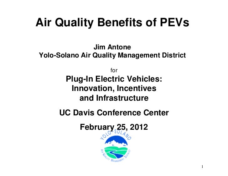 Air Quality Benefits of PEVs                Jim AntoneYolo-Solano Air Quality Management District                     for ...