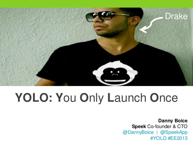 DrakeYOLO: You Only Launch Once                              Danny Boice                   Speek Co-founder & CTO         ...