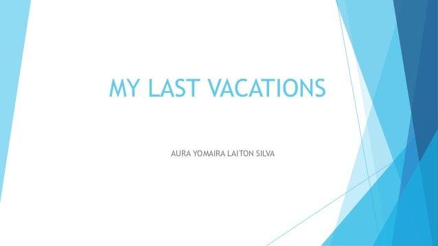 MY LAST VACATIONS AURA YOMAIRA LAITON SILVA