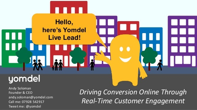 1 Driving Conversion Online Through Real-Time Customer Engagement Andy Soloman Founder & CEO andy.soloman@yomdel.com Call ...