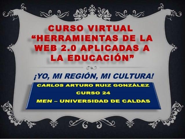 """CURSO VIRTUAL """"HERRAMIENTAS DE LA WEB 2.0 APLICADAS A LA EDUCACIÓN"""" ¡YO, MI REGIÓN, MI CULTURA!"""