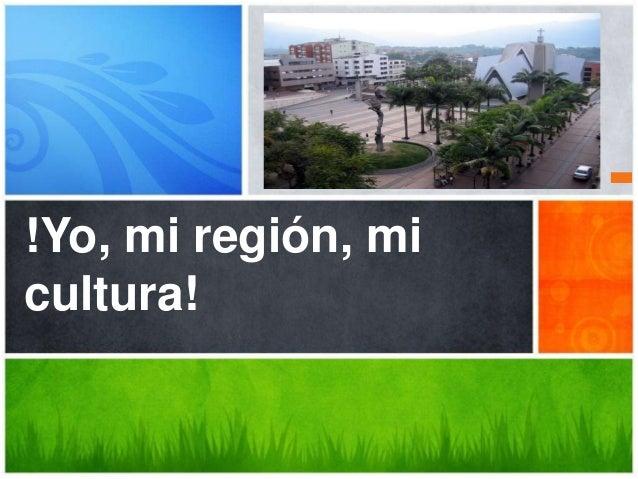 !Yo, mi región, mi cultura!