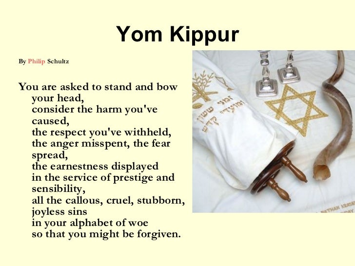 Yom KippurBy Philip SchultzYou are asked to stand and bow  your head,  consider the harm youve  caused,  the respect youve...