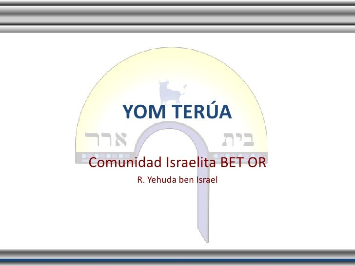 YOM TERÚAComunidad Israelita BET OR       R. Yehuda ben Israel