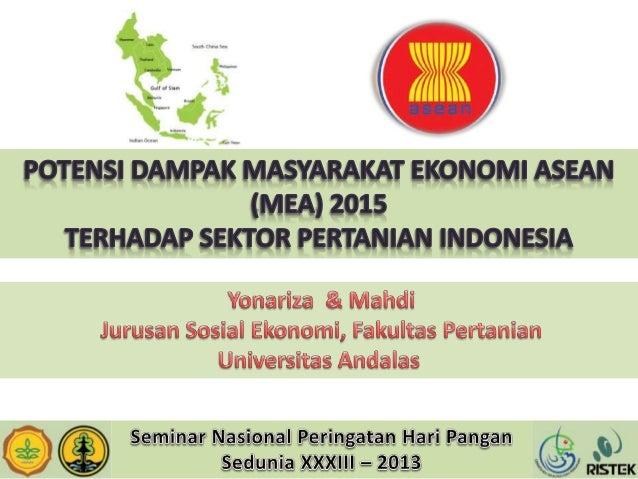 Seminar Nasional Peringatan Hari Pangan Sedunia XXXIII – 2013 POTENSI DAMPAK MASYARAKAT EKONOMI ASEAN (MEA) 2015 TERHADAP ...