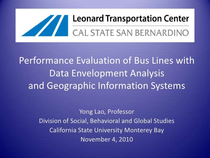 Performance Evaluation of Bus Lines with Data Envelopment Analysisand Geographic Information Systems<br />Yong Lao, Profes...