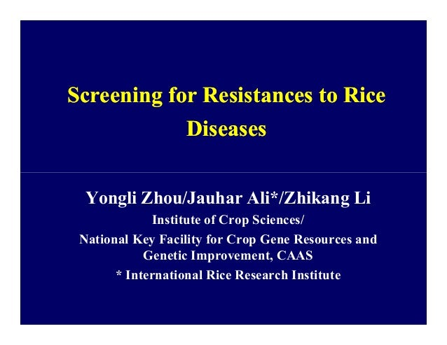 Screening for Resistances to RiceScreening for Resistances to Rice DiseasesDiseases Yongli Zhou/Jauhar Ali*/Zhikang Li Ins...