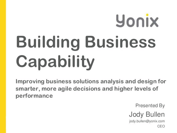Building Business CapabilityImproving business solutions analysis and design for smarter, more agile decisions and higher ...
