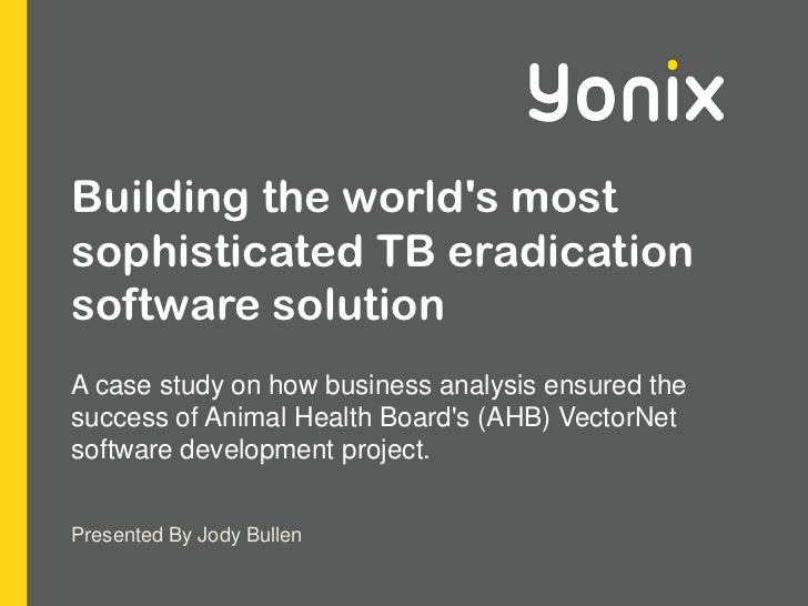 Building the world's most sophisticated TB eradication software solution <br />A case study on how business analysis ensur...