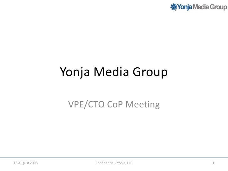 Yonja Media Group<br />VPE/CTO CoP Meeting<br />18 August 2008<br />1<br />Confidential - Yonja, LLC<br />