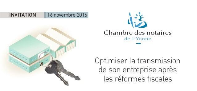 Optimiser la transmission de son entreprise après les réformes fiscales INVITATION 16 novembre 2016