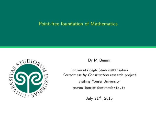 Point-free foundation of Mathematics Dr M Benini Università degli Studi dell'Insubria Correctness by Construction research...