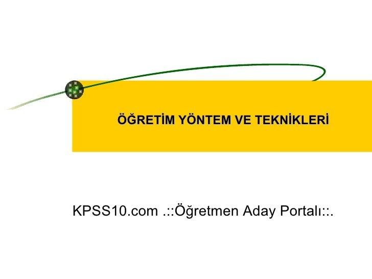 ÖĞRETİM YÖNTEM VE TEKNİKLERİ KPSS10.com .::Öğretmen Aday Portalı::.