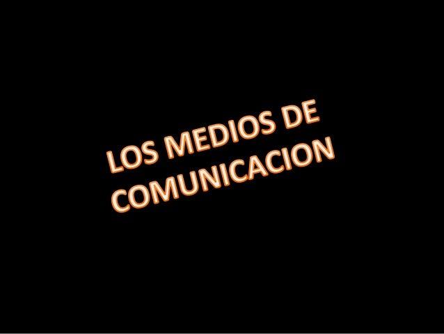 LOS MEDIOS DE COMUNICACIÓN SON INSTRUMENTOS POR LOS CUALES SE REALIZA EL ROCESO DE LA COMUNICACIÓN.