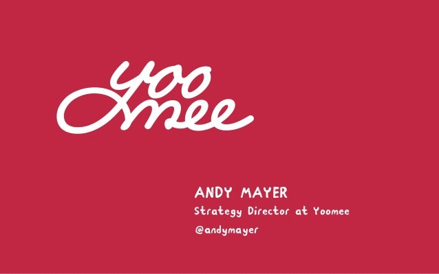 @andymayer ANDY MAYER Strategy Director at Yoomee