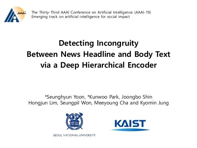 Detecting Incongruity Between News Headline and Body Text via a Deep Hierarchical Encoder *Seunghyun Yoon, *Kunwoo Park, J...
