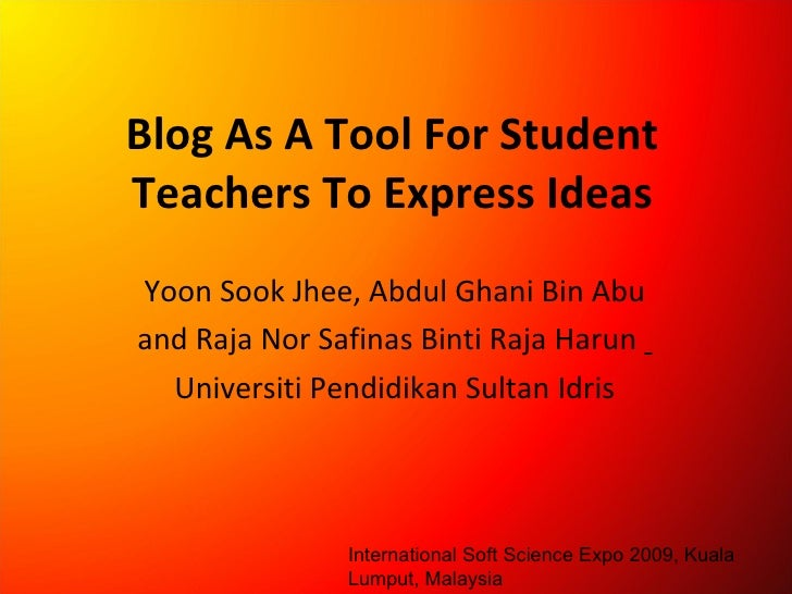 Blog As A Tool For Student Teachers To Express Ideas Yoon Sook Jhee, Abdul Ghani Bin Abu and Raja Nor Safinas Binti Raja H...