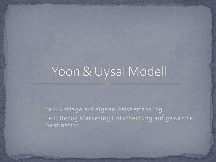 Teil: Umlage auf eigene Reiseerfahrung<br />Teil: Bezug Marketing Entscheidung auf gewählte Destination<br />Yoon & Uysal ...