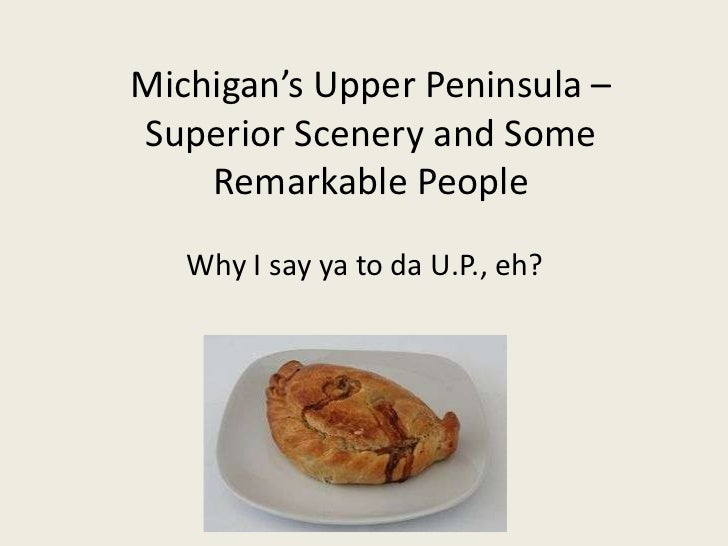 Michigan's Upper Peninsula –Superior Scenery and Some    Remarkable People   Why I say ya to da U.P., eh?