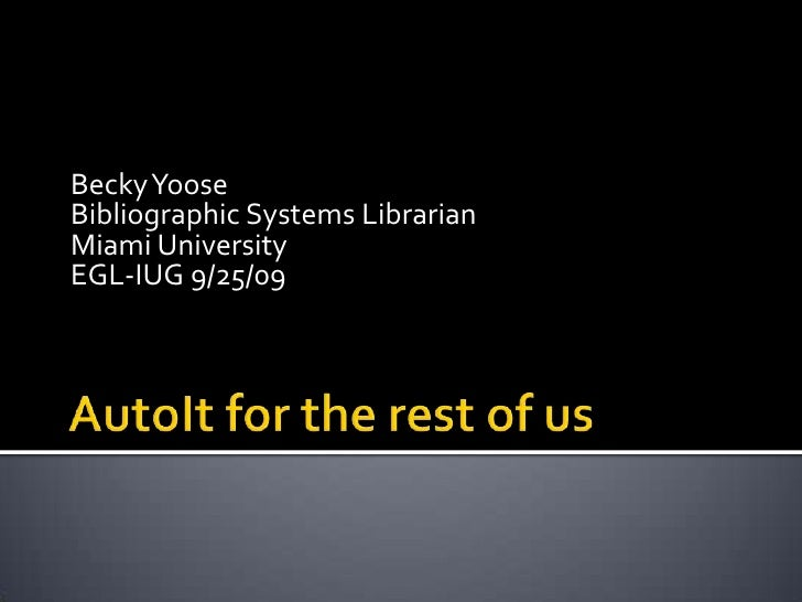 Becky Yoose Bibliographic Systems Librarian Miami University EGL-IUG 9/25/09