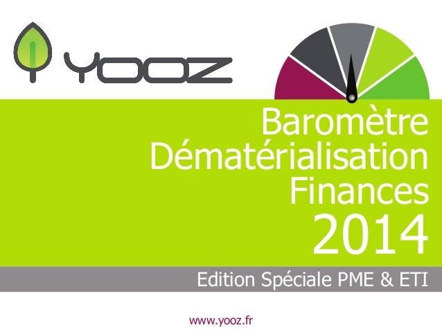 Baromètre  Dématérialisation  Finances  2014  Edition Spéciale PME & ETI  www.yooz.fr